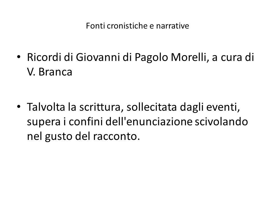 Fonti cronistiche e narrative Ricordi di Giovanni di Pagolo Morelli, a cura di V. Branca Talvolta la scrittura, sollecitata dagli eventi, supera i con