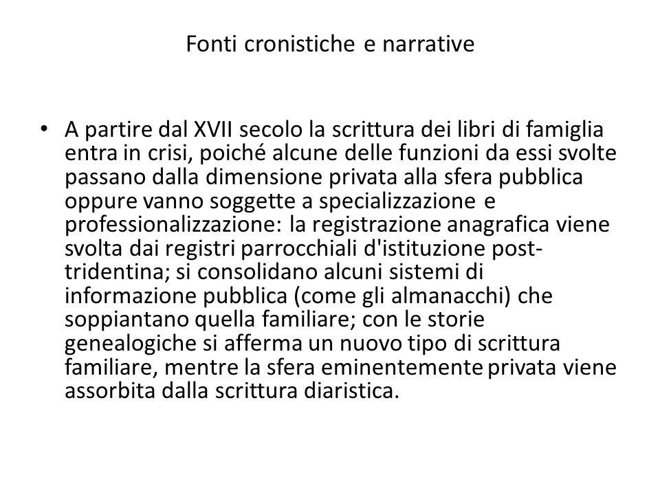 Fonti cronistiche e narrative A partire dal XVII secolo la scrittura dei libri di famiglia entra in crisi, poiché alcune delle funzioni da essi svolte