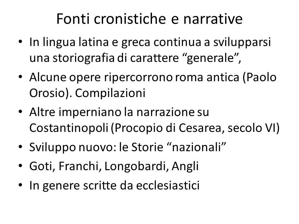 Fonti cronistiche e narrative In lingua latina e greca continua a svilupparsi una storiografia di carattere generale , Alcune opere ripercorrono roma antica (Paolo Orosio).