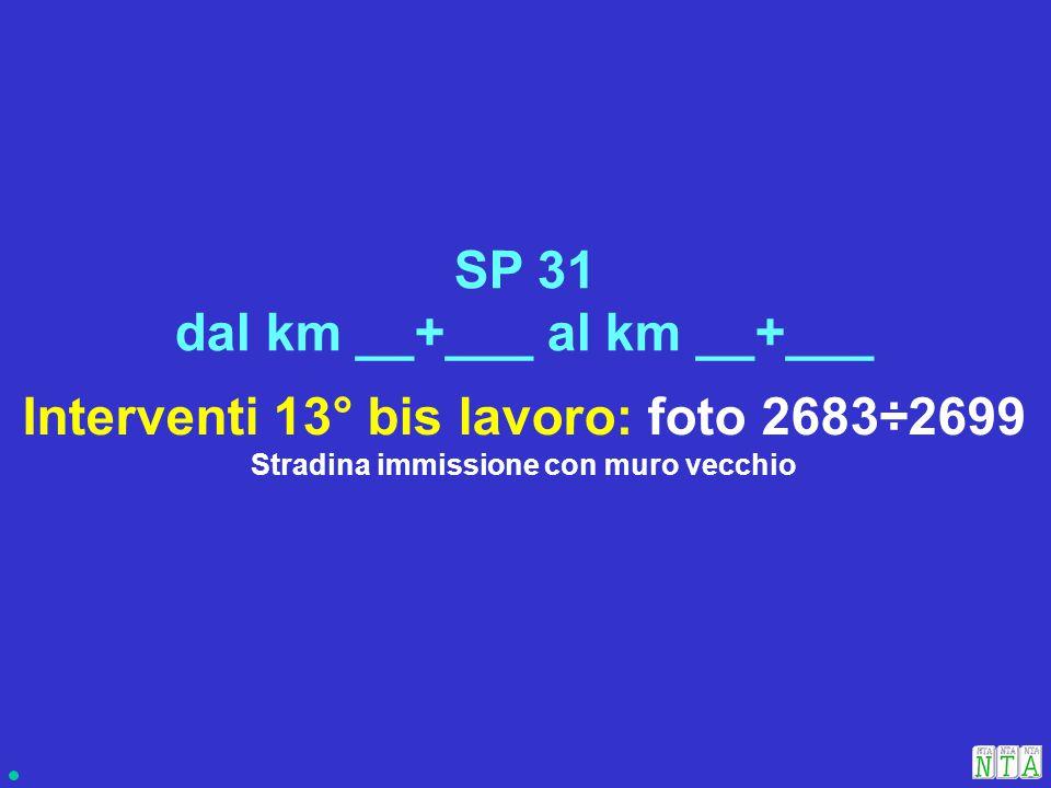 Interventi 13° bis lavoro: foto 2683÷2699 Stradina immissione con muro vecchio SP 31 dal km __+___ al km __+___