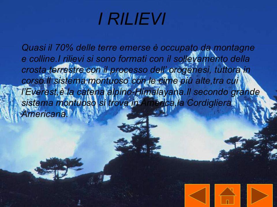 1. I RILIEVI Quasi il 70% delle terre emerse è occupato da montagne e colline.I rilievi si sono formati con il sollevamento della crosta terrestre con