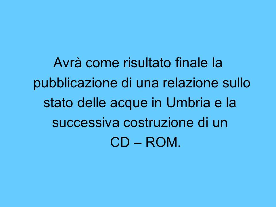 Avrà come risultato finale la pubblicazione di una relazione sullo stato delle acque in Umbria e la successiva costruzione di un CD – ROM.