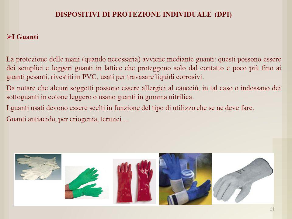 DISPOSITIVI DI PROTEZIONE INDIVIDUALE (DPI)  I Guanti La protezione delle mani (quando necessaria) avviene mediante guanti: questi possono essere dei