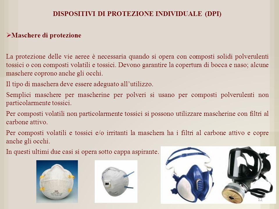 DISPOSITIVI DI PROTEZIONE INDIVIDUALE (DPI)  Maschere di protezione La protezione delle vie aeree è necessaria quando si opera con composti solidi po