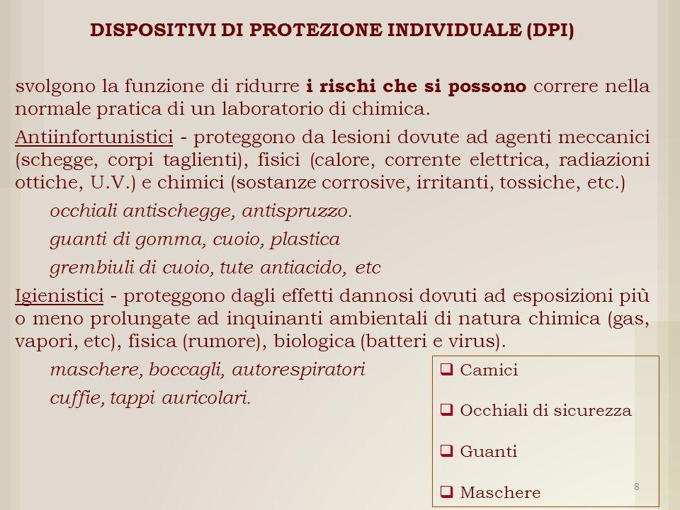DISPOSITIVI DI PROTEZIONE INDIVIDUALE (DPI) svolgono la funzione di ridurre i rischi che si possono correre nella normale pratica di un laboratorio di