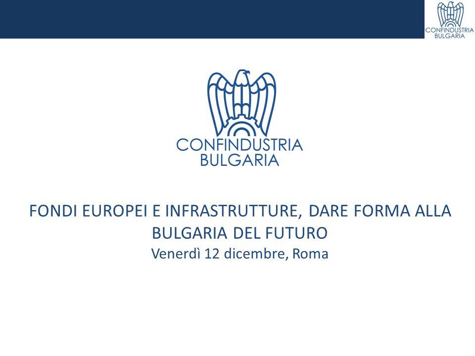 FONDI EUROPEI E INFRASTRUTTURE, DARE FORMA ALLA BULGARIA DEL FUTURO Venerdì 12 dicembre, Roma