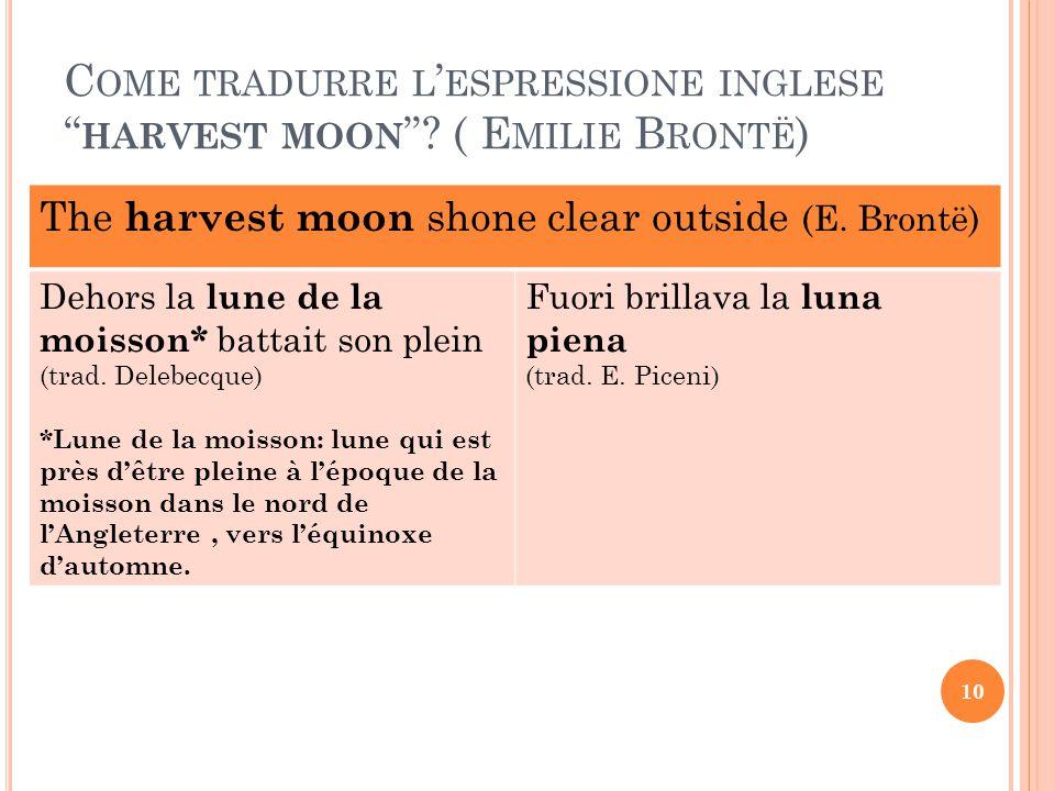 "C OME TRADURRE L ' ESPRESSIONE INGLESE "" HARVEST MOON ""? ( E MILIE B RONTË ) The harvest moon shone clear outside (E. Brontë) Dehors la lune de la moi"