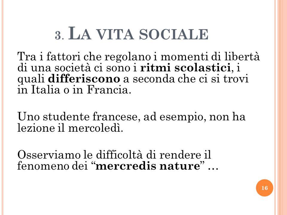 3. L A VITA SOCIALE Tra i fattori che regolano i momenti di libertà di una società ci sono i ritmi scolastici, i quali differiscono a seconda che ci s
