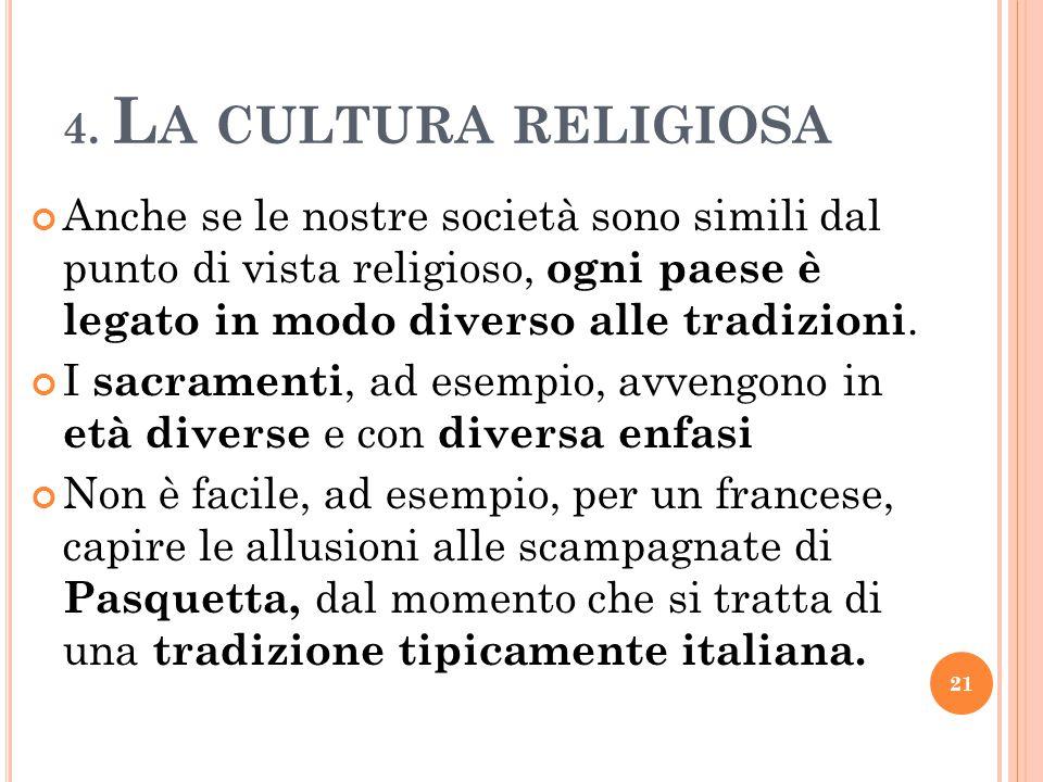 4. L A CULTURA RELIGIOSA Anche se le nostre società sono simili dal punto di vista religioso, ogni paese è legato in modo diverso alle tradizioni. I s
