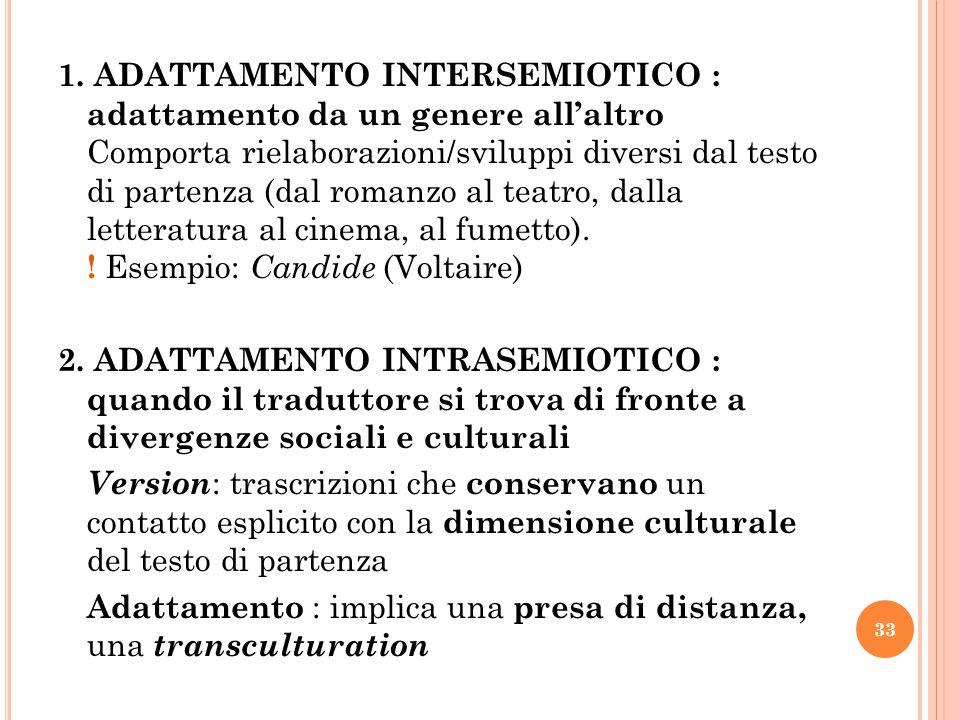 1. ADATTAMENTO INTERSEMIOTICO : adattamento da un genere all'altro Comporta rielaborazioni/sviluppi diversi dal testo di partenza (dal romanzo al teat