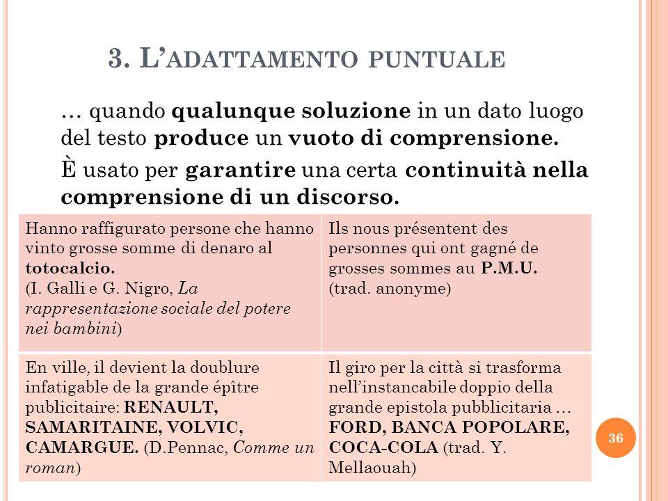 3. L' ADATTAMENTO PUNTUALE … quando qualunque soluzione in un dato luogo del testo produce un vuoto di comprensione. È usato per garantire una certa c