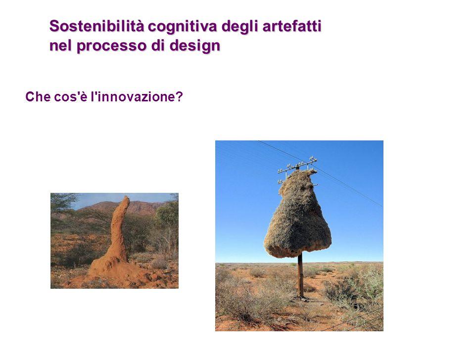 Sostenibilità cognitiva degli artefatti nel processo di design Che cos'è l'innovazione?