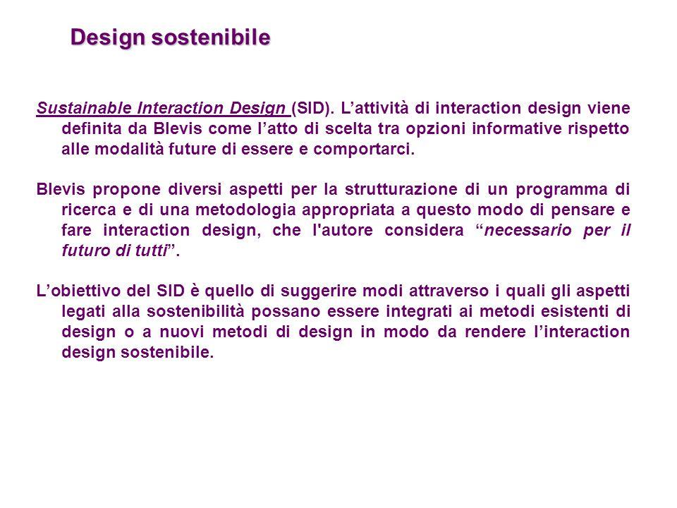 Design sostenibile Sustainable Interaction Design (SID). L'attività di interaction design viene definita da Blevis come l'atto di scelta tra opzioni i