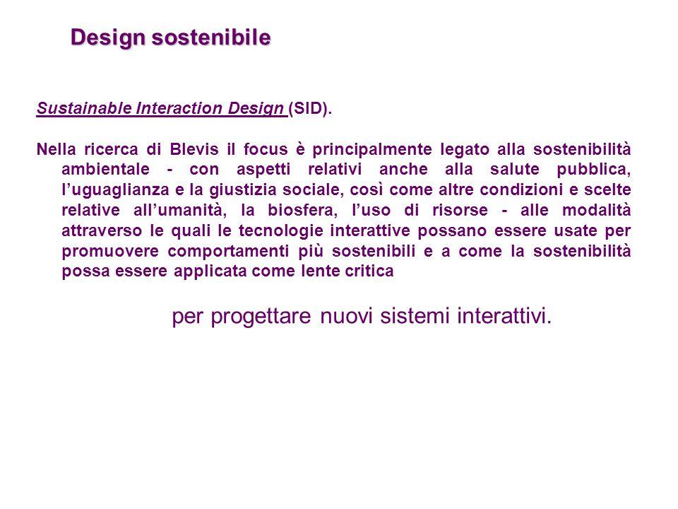 Design sostenibile Sustainable Interaction Design (SID). Nella ricerca di Blevis il focus è principalmente legato alla sostenibilità ambientale - con