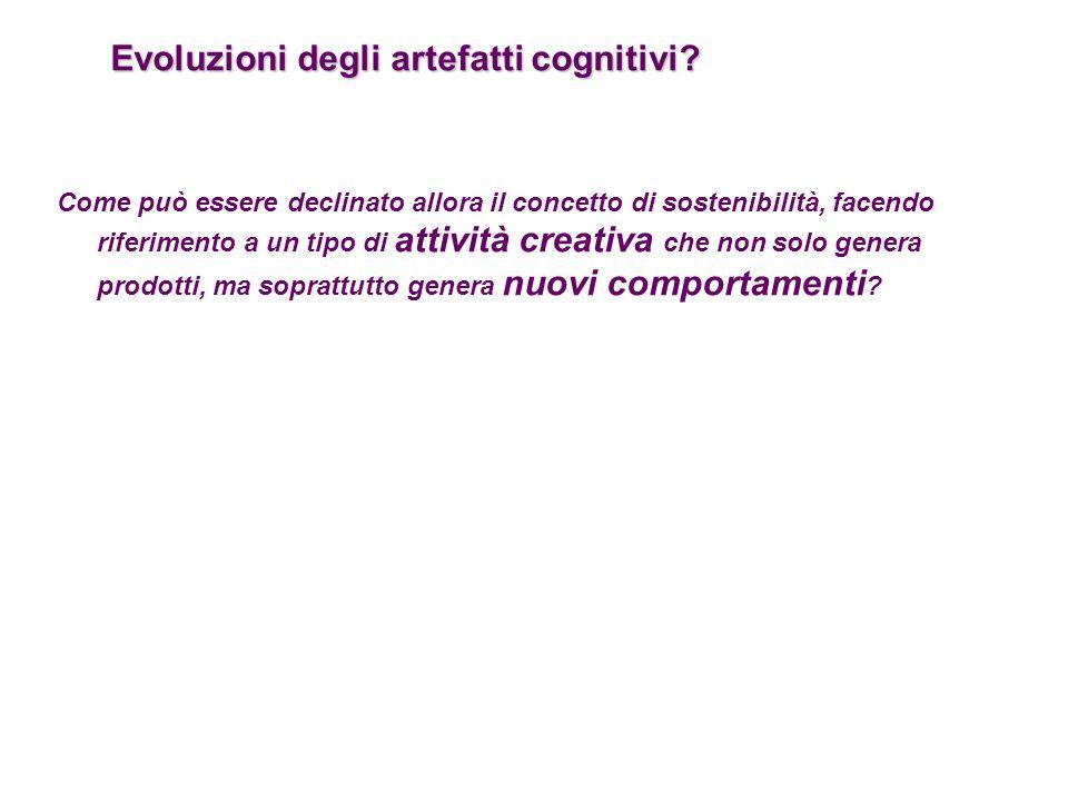 Evoluzioni degli artefatti cognitivi? Come può essere declinato allora il concetto di sostenibilità, facendo riferimento a un tipo di attività creativ