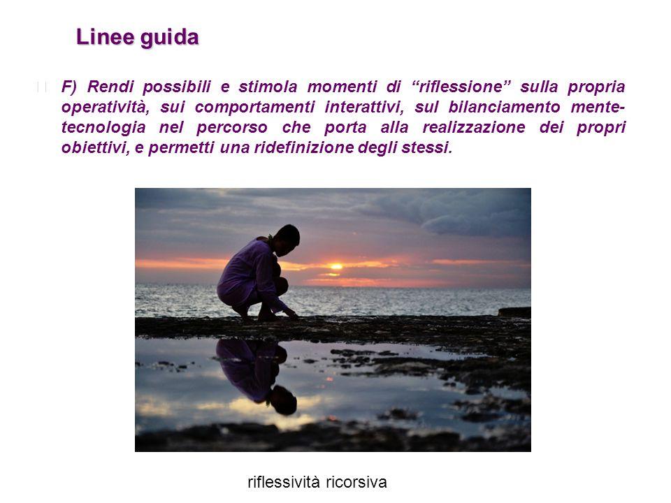 """Linee guida Linee guida F) Rendi possibili e stimola momenti di """"riflessione"""" sulla propria operatività, sui comportamenti interattivi, sul bilanciame"""