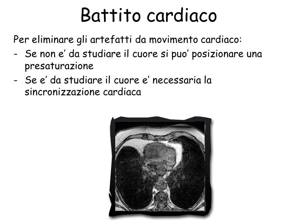 Battito cardiaco Per eliminare gli artefatti da movimento cardiaco: -Se non e' da studiare il cuore si puo' posizionare una presaturazione -Se e' da studiare il cuore e' necessaria la sincronizzazione cardiaca