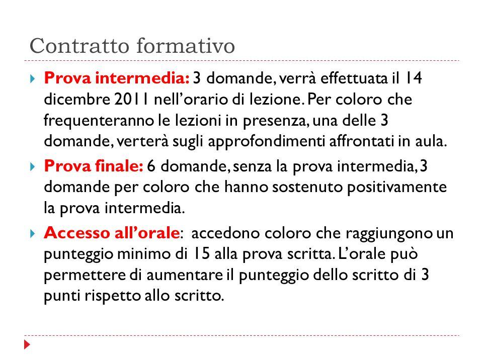 Contratto formativo  Prova intermedia: 3 domande, verrà effettuata il 14 dicembre 2011 nell'orario di lezione. Per coloro che frequenteranno le lezio