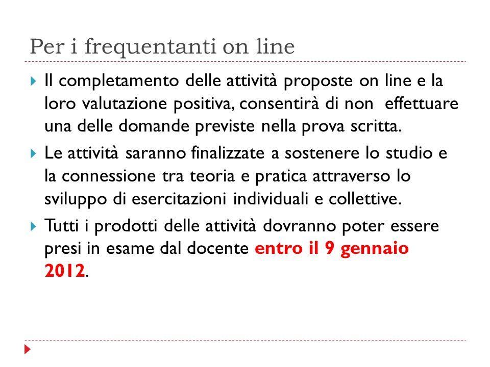 Per i frequentanti on line  Il completamento delle attività proposte on line e la loro valutazione positiva, consentirà di non effettuare una delle d
