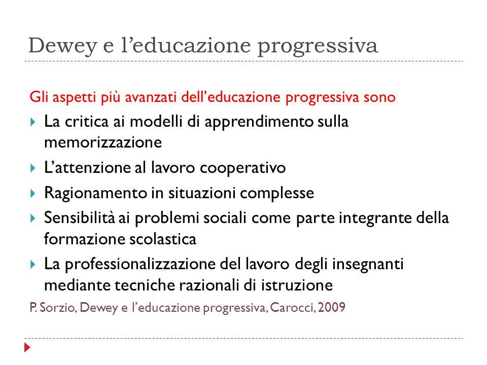Dewey e l'educazione progressiva Gli aspetti più avanzati dell'educazione progressiva sono  La critica ai modelli di apprendimento sulla memorizzazio