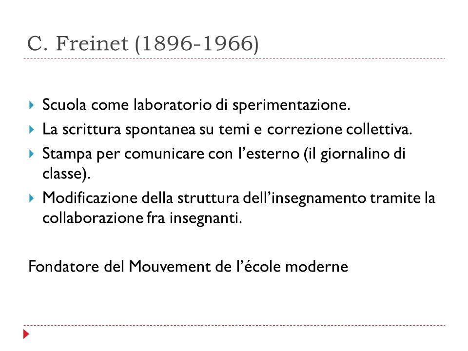 C. Freinet (1896-1966)  Scuola come laboratorio di sperimentazione.  La scrittura spontanea su temi e correzione collettiva.  Stampa per comunicare