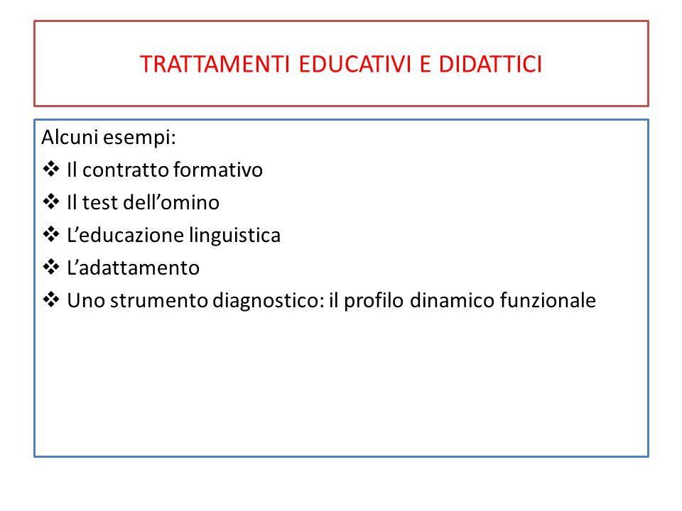 TRATTAMENTI EDUCATIVI E DIDATTICI Alcuni esempi:  Il contratto formativo  Il test dell'omino  L'educazione linguistica  L'adattamento  Uno strumento diagnostico: il profilo dinamico funzionale