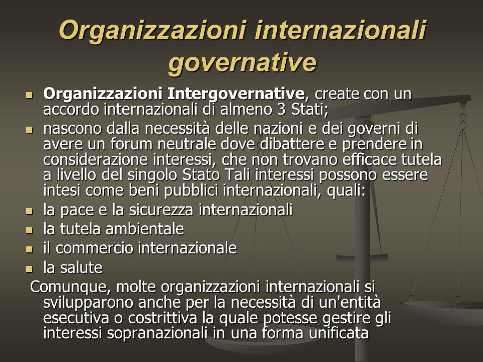 Organizzazioni internazionali governative Organizzazioni Intergovernative, create con un accordo internazionali di almeno 3 Stati; Organizzazioni Inte