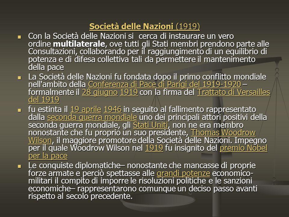 Società delle Nazioni (1919) Con la Società delle Nazioni si cerca di instaurare un vero ordine multilaterale, ove tutti gli Stati membri prendono par