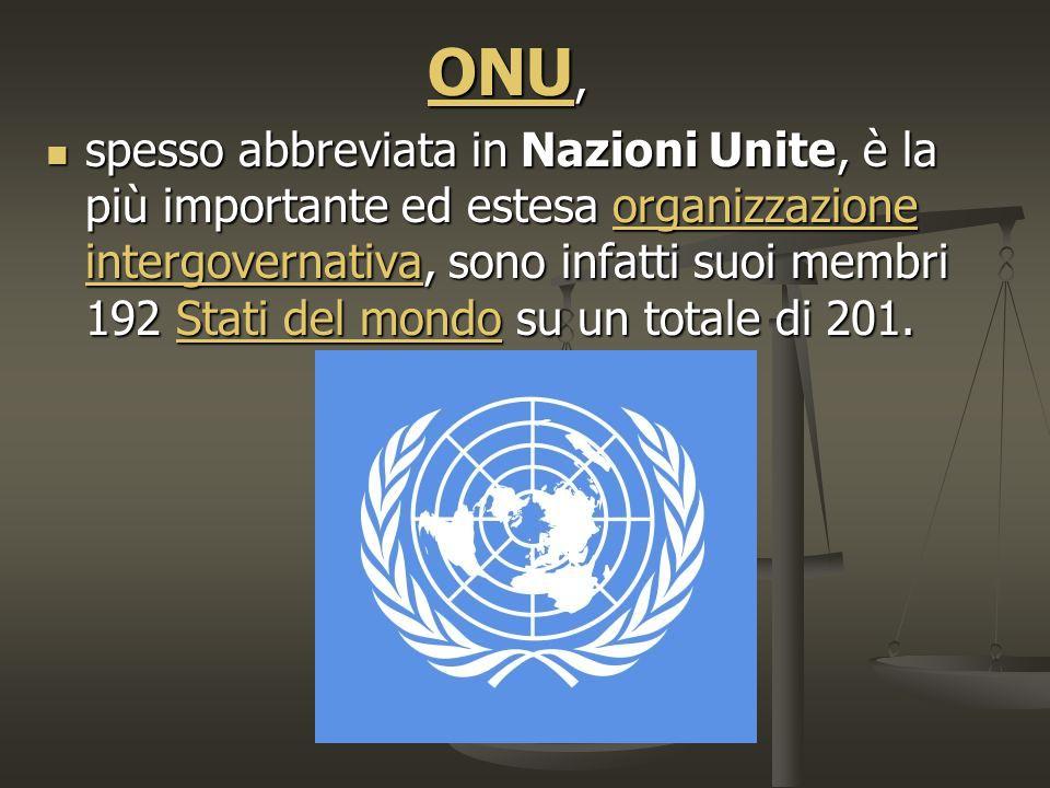 ONU, spesso abbreviata in Nazioni Unite, è la più importante ed estesa organizzazione intergovernativa, sono infatti suoi membri 192 Stati del mondo su un totale di 201.