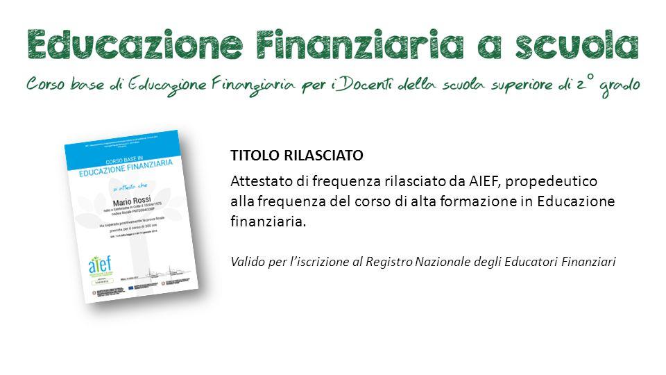 TITOLO RILASCIATO Attestato di frequenza rilasciato da AIEF, propedeutico alla frequenza del corso di alta formazione in Educazione finanziaria.