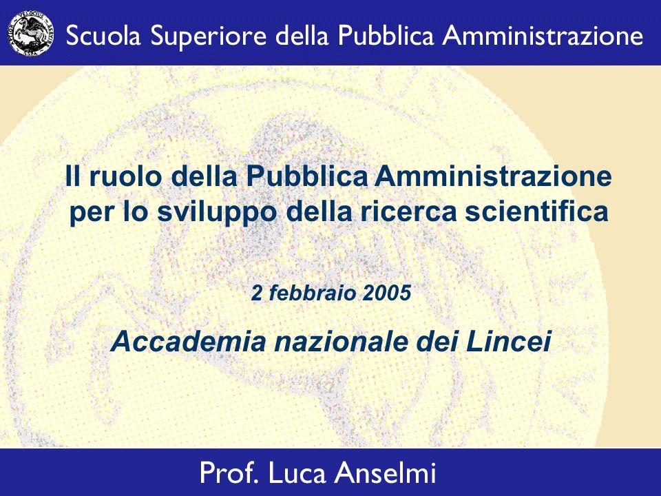 Il ruolo della Pubblica Amministrazione per lo sviluppo della ricerca scientifica 2 febbraio 2005 Accademia nazionale dei Lincei