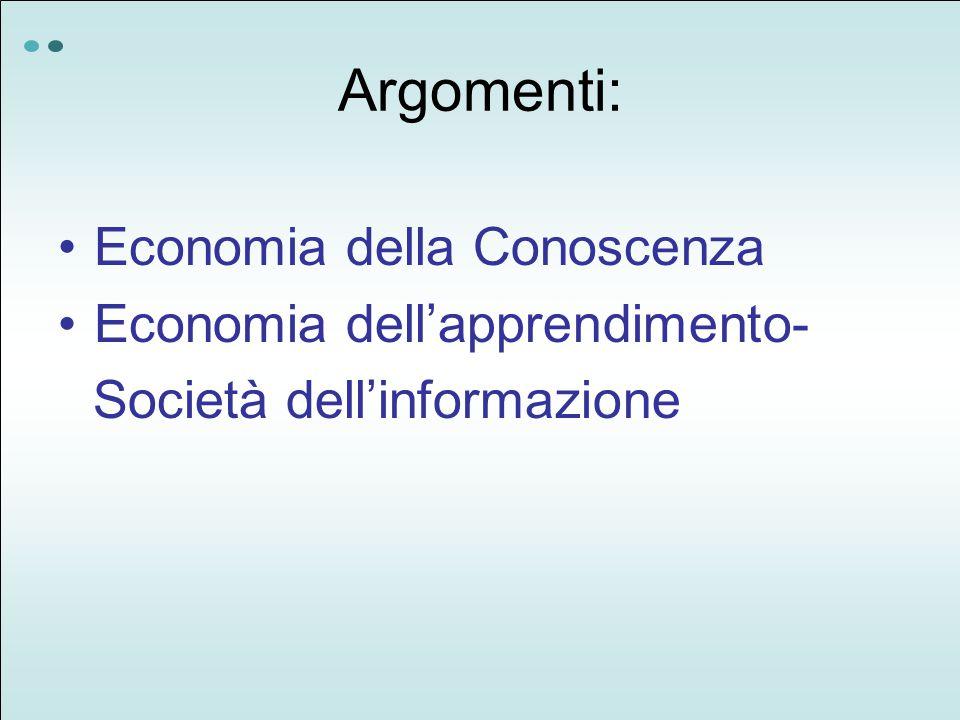 Argomenti: Economia della Conoscenza Economia dell'apprendimento- Società dell'informazione