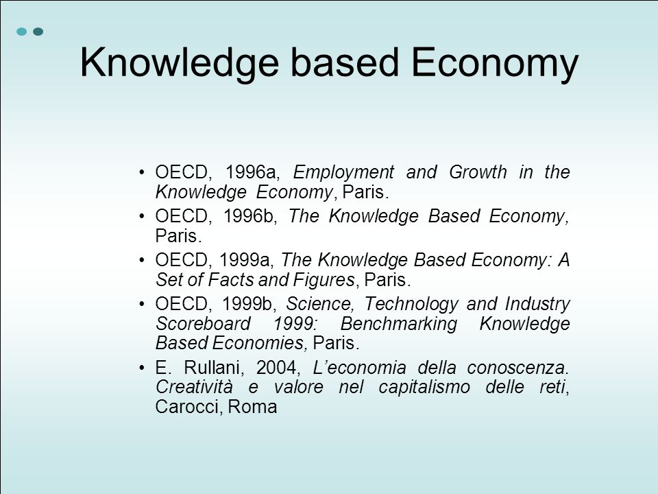 Knowledge based Economy OECD, 1996a, Employment and Growth in the Knowledge Economy, Paris. OECD, 1996b, The Knowledge Based Economy, Paris. OECD, 199