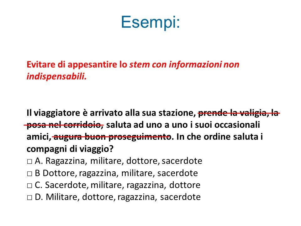 Esempi: Evitare di appesantire lo stem con informazioni non indispensabili.