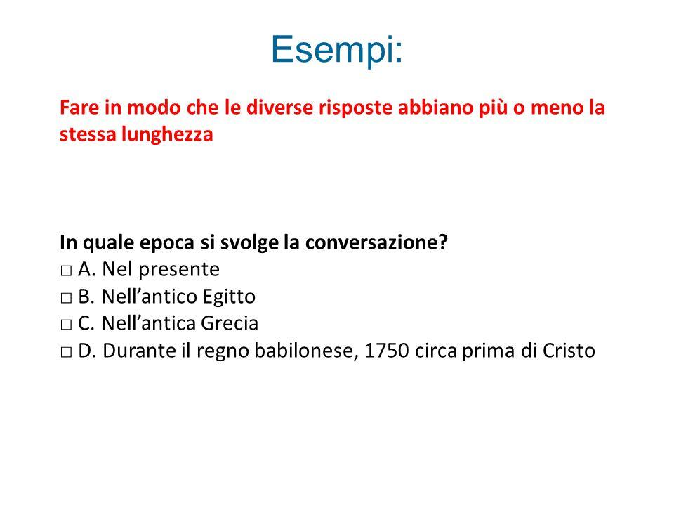 Esempi: Fare in modo che le diverse risposte abbiano più o meno la stessa lunghezza In quale epoca si svolge la conversazione.