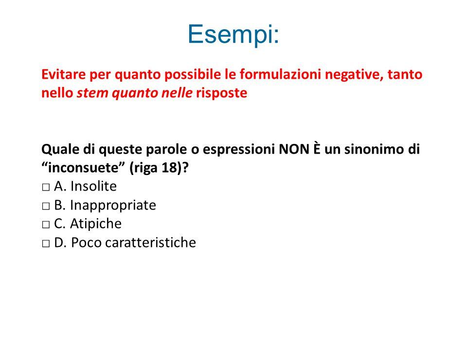 Esempi: Evitare per quanto possibile le formulazioni negative, tanto nello stem quanto nelle risposte Quale di queste parole o espressioni NON È un sinonimo di inconsuete (riga 18).