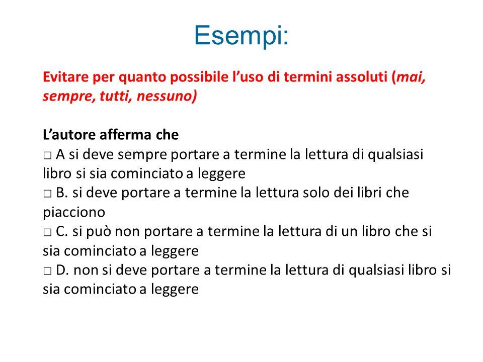 Esempi: Evitare per quanto possibile l'uso di termini assoluti (mai, sempre, tutti, nessuno) L'autore afferma che □ A si deve sempre portare a termine la lettura di qualsiasi libro si sia cominciato a leggere □ B.