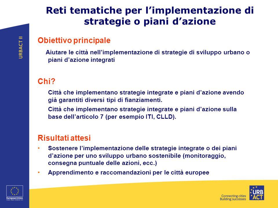 Reti tematiche per l'implementazione di strategie o piani d'azione Obiettivo principale Aiutare le città nell'implementazione di strategie di sviluppo urbano o piani d'azione integrati Chi.