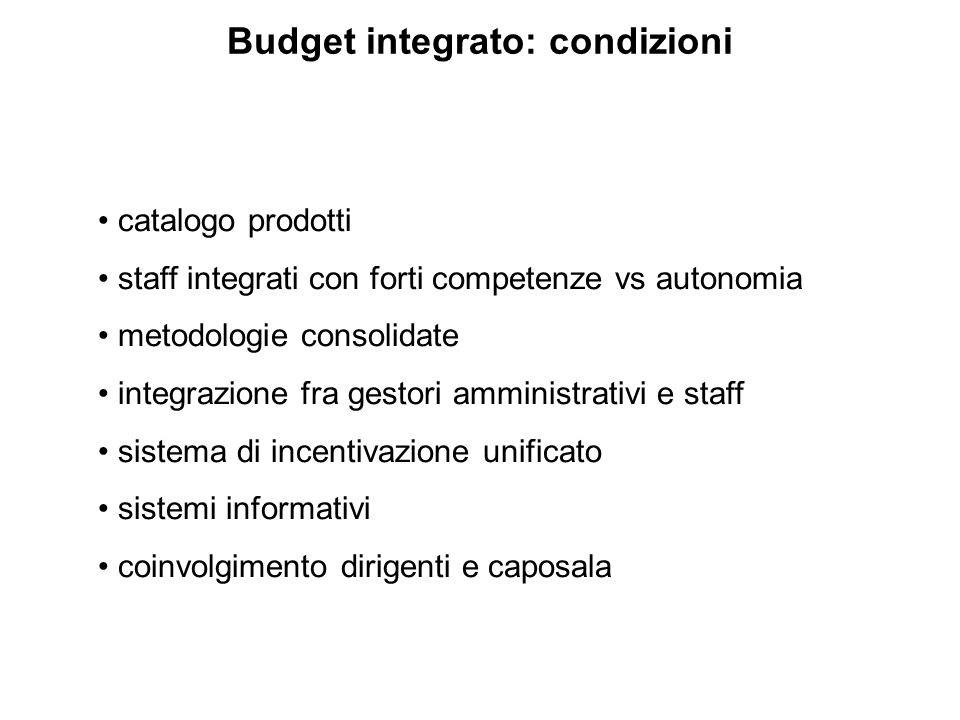 Budget integrato: condizioni catalogo prodotti staff integrati con forti competenze vs autonomia metodologie consolidate integrazione fra gestori ammi