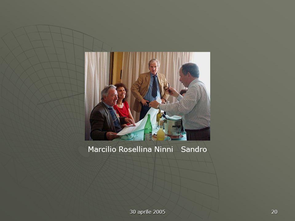 30 aprile 2005 20 Marcilio Rosellina Ninni Sandro