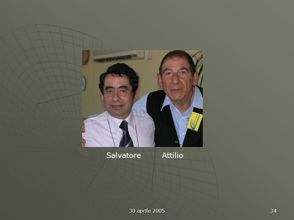 30 aprile 2005 34 Salvatore Attilio