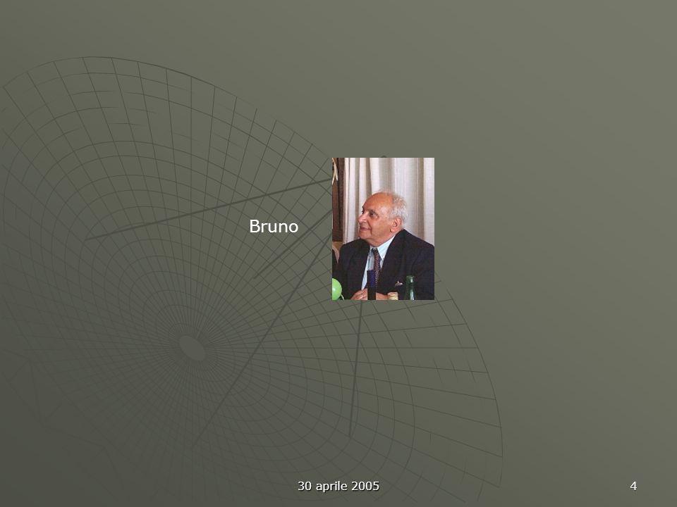 30 aprile 2005 4 Bruno