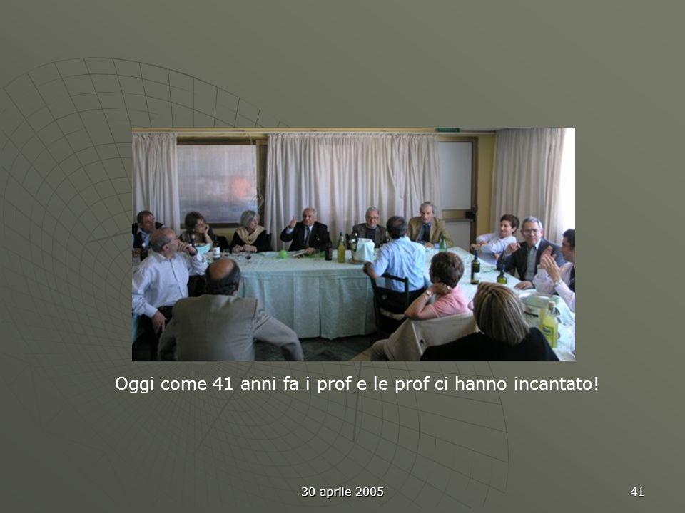 30 aprile 2005 41 Oggi come 41 anni fa i prof e le prof ci hanno incantato!
