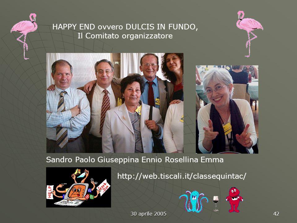 30 aprile 2005 42 Sandro Paolo Giuseppina Ennio Rosellina Emma http://web.tiscali.it/classequintac/ HAPPY END ovvero DULCIS IN FUNDO, Il Comitato organizzatore