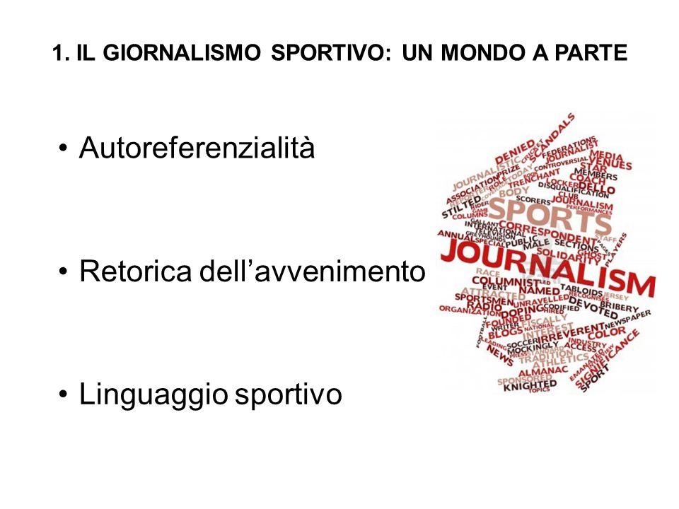 1. IL GIORNALISMO SPORTIVO: UN MONDO A PARTE Autoreferenzialità Retorica dell'avvenimento Linguaggio sportivo