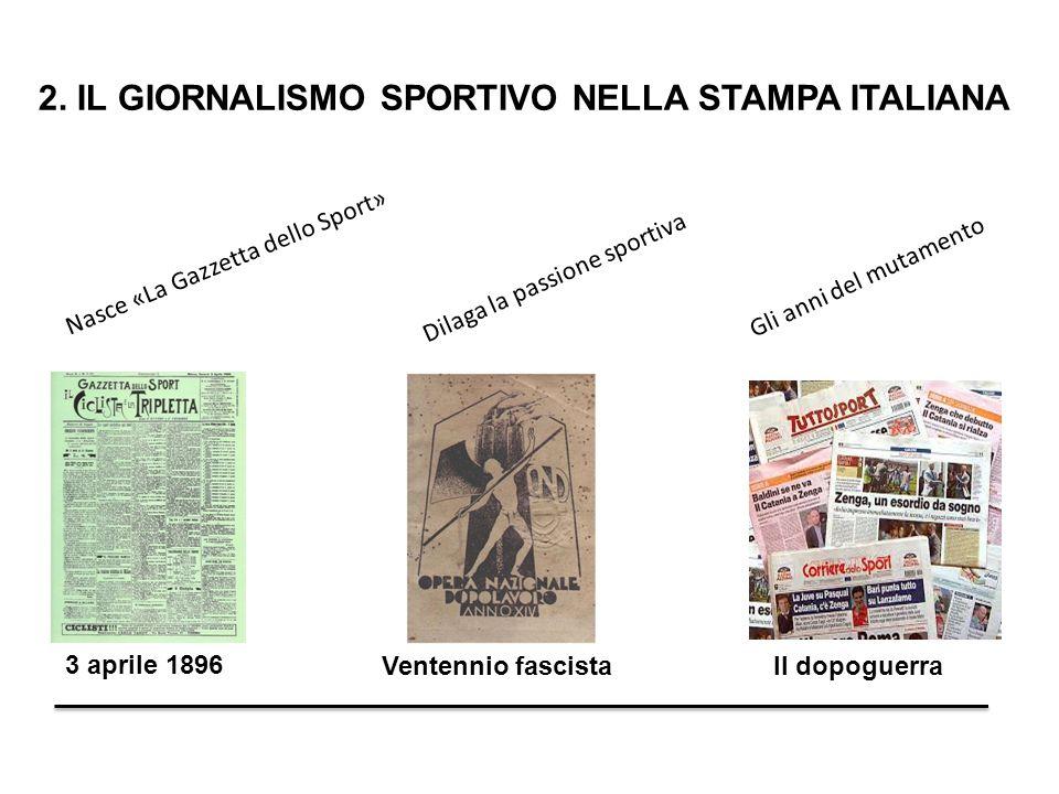 2. IL GIORNALISMO SPORTIVO NELLA STAMPA ITALIANA 3 aprile 1896 Nasce «La Gazzetta dello Sport» Ventennio fascista Dilaga la passione sportiva Il dopog