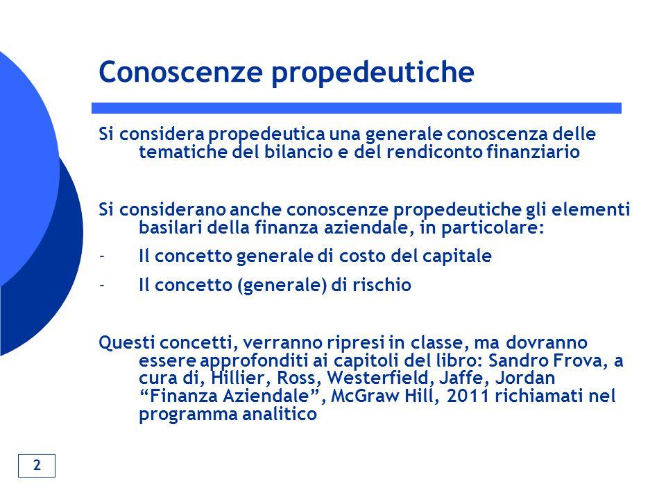 2 Conoscenze propedeutiche Si considera propedeutica una generale conoscenza delle tematiche del bilancio e del rendiconto finanziario Si considerano