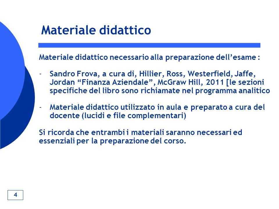 4 Materiale didattico Materiale didattico necessario alla preparazione dell'esame : -Sandro Frova, a cura di, Hillier, Ross, Westerfield, Jaffe, Jorda