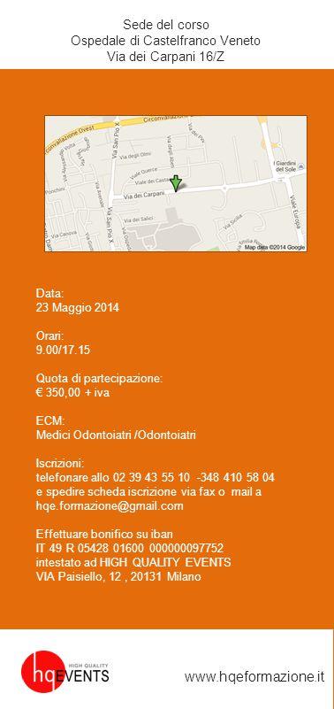 Sede del corso Ospedale di Castelfranco Veneto Via dei Carpani 16/Z Data: 23 Maggio 2014 Orari: 9.00/17.15 Quota di partecipazione: € 350,00 + iva ECM