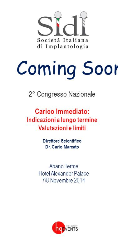 Coming Soon 2° Congresso Nazionale Carico Immediato: Indicazioni a lungo termine Valutazioni e limiti Direttore Scientifico Dr. Carlo Marcato Abano Te